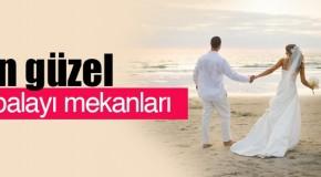 Düğün Organizasyonu ve Balayı tatili için Birbirinden Güzel Mekanlar